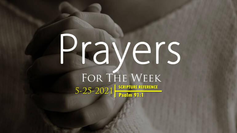 PRAYER FOR THE WEEK: 5-25-2021