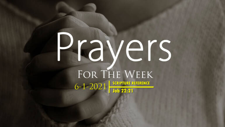 PRAYERS FOR THE WEEK: 6-1-2021